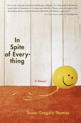 In Spite of Everything - A Memoir ebook by Susan Gregory Thomas