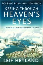 Seeing Through Heaven's Eyes: A World View that will Transform Your Life ebook by Leif Hetland