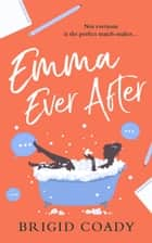 Emma Ever After: A feel-good romantic comedy with a hilarious modern re-telling of Jane Austen ebook by Brigid Coady
