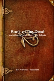 Book of the Dead and other Egyptian Papyri and Tablets ebook by Anthony Uyl