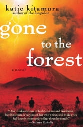 Gone to the Forest - A Novel ebook by Katie Kitamura