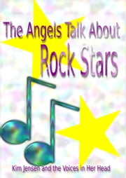 The Angels Talk About Rock Stars ebook by Kim Jensen