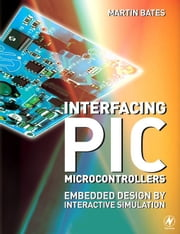 Interfacing PIC Microcontrollers: Embedded Design by Interactive Simulation ebook by Bates, Martin P.