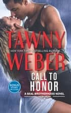 Call To Honor (A SEAL Brotherhood Novel, Book 1) ebook by Tawny Weber