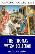 The Thomas Watson Collection ebook by Thomas Watson