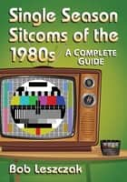 Single Season Sitcoms of the 1980s ebook by Bob Leszczak