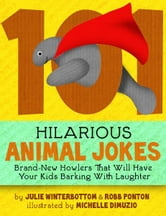 101 Hilarious Animal Jokes - Brand-New Howlers That Will Have Your Kids Barking With Laughter ebook by Julie Winterbottom, Robb Ponton
