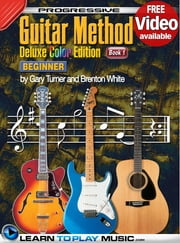 Progressive Guitar Method - Book 1 - Teach Yourself How to Play Guitar (Free Video Available) ebook by LearnToPlayMusic.com, Gary Turner, Brenton White