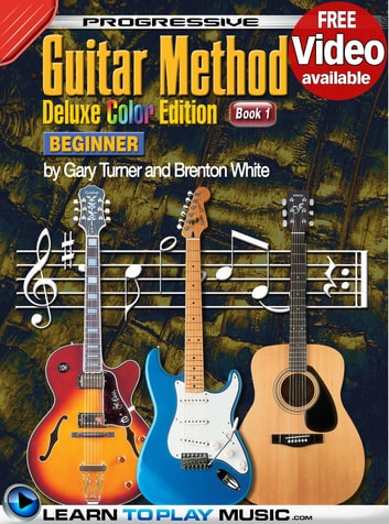 Progressive Guitar Method - Book 1 - Teach Yourself How to Play Guitar (Free Video Available) ebook by LearnToPlayMusic.com,Gary Turner,Brenton White