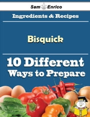 10 Ways to Use Bisquick (Recipe Book) ebook by Chong Culver,Sam Enrico