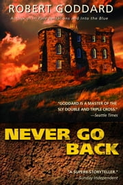 Never Go Back ebook by Robert Goddard