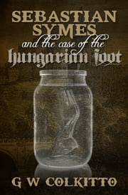 The Case of the Hungarian Foot ebook by George Colkitto