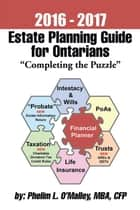 "2016 - 2017 Estate Planning Guide for Ontarians - ""Completing the Puzzle"" ebook by Phelim O'Malley, MBA, CFP"