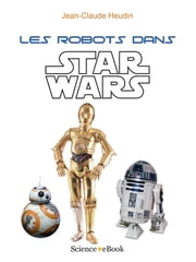 Les robots dans Star Wars ebook by Jean-Claude HEUDIN