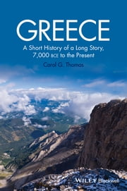 Greece - A Short History of a Long Story, 7,000 BCE to the Present ebook by Carol G. Thomas