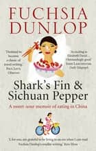 Shark's Fin and Sichuan Pepper - A sweet-sour memoir of eating in China ebook by Fuchsia Dunlop