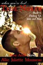 True North Book 2 Finding Us Jules and Nate ebook by Allie Juliette Mousseau