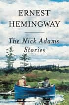 Nick Adams Stories ebook by Ernest Hemingway