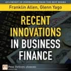 Recent Innovations in Business Finance ebook by Franklin Allen,Glenn Yago