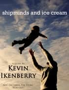 Shipminds and Ice Cream ebook by Kevin Ikenberry