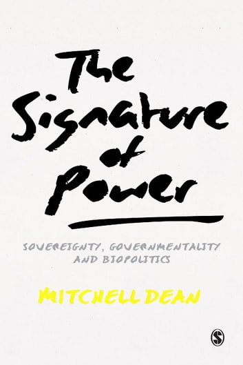 The Signature of Power - Sovereignty, Governmentality and Biopolitics ebook by Mitchell M Dean