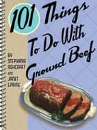 101 Things To Do With Ground Beef ebook by