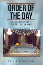 Order of the Day - The Daily Hukam Namas ebook by Daljit Singh Jawa