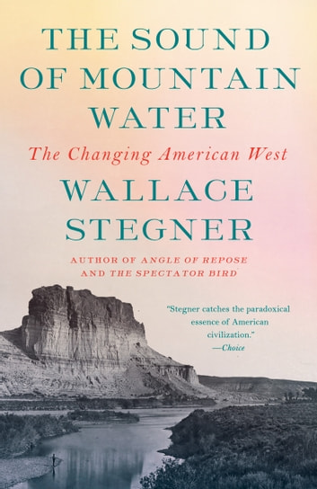 The Sound of Mountain Water - The Changing American West ebook by Wallace Stegner