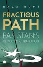 The Fractious Path: Pakistan's Democratic Transition ebook by Raza Rumi