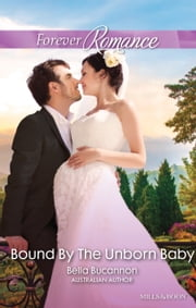 Bound By The Unborn Baby ebook by Bella Bucannon