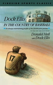 Dock Ellis in the Country of Baseball ebook by Donald Hall