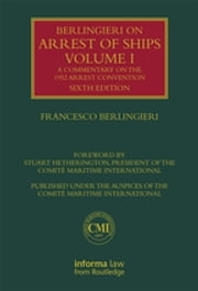 Berlingieri on Arrest of Ships Volume I - A Commentary on the 1952 Arrest Convention ebook by Francesco Berlingieri