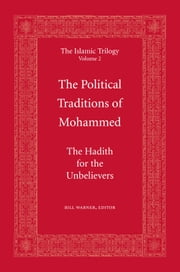 The Political Traditions of Mohammed - The Hadith for the Unbelievers ebook by Bill Warner
