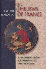 Jews of France: A History from Antiquity to the Present ebook by Benbassa, Esther