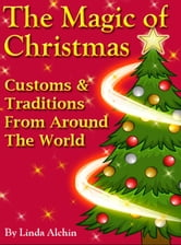 The Magic Of Christmas: Customs & Traditions from Around the World ebook by Linda Alchin