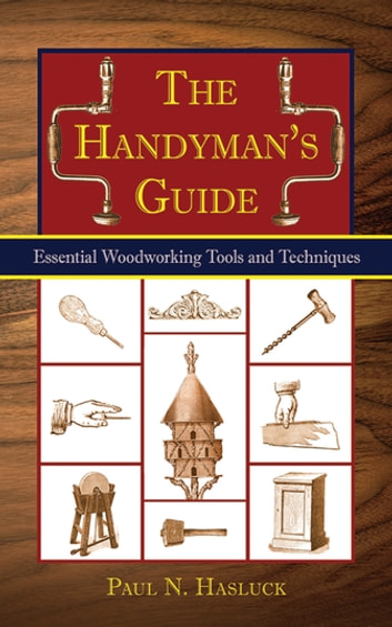 The Handyman's Guide - Essential Woodworking Tools and Techniques ebook by Paul N. Hasluck