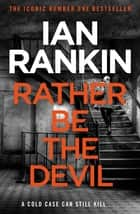 Rather Be the Devil - The superb Rebus No.1 bestseller (Inspector Rebus 21) ebook by