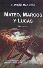 Mateo, Marcos y Lucas (Volumen 1) ebook by F. Wayne Mac Leod