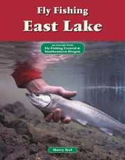 Fly Fishing East Lake - An Excerpt from Fly Fishing Central & Southeastern Oregon ebook by Harry Teel
