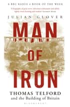 Man of Iron - Thomas Telford and the Building of Britain ebook by Julian Glover