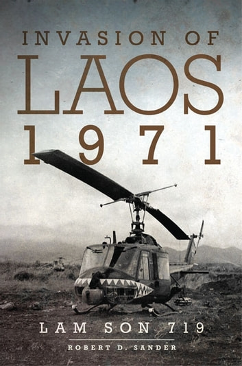 Invasion of Laos, 1971 - Lam Son 719 ebook by Robert D. Sander