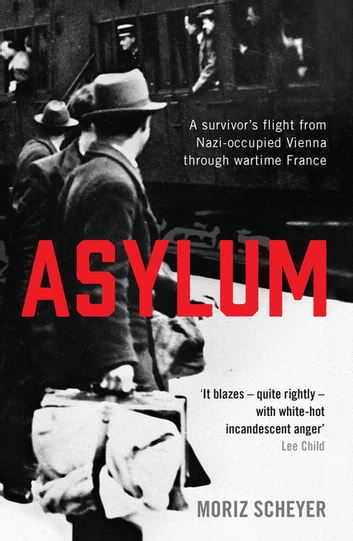 Asylum - A survivor's flight from Nazi-occupied Vienna through wartime France ebook by Moriz Scheyer