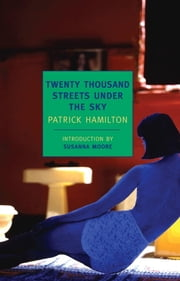 Twenty Thousand Streets Under the Sky - A London Trilogy ebook by Patrick Hamilton,Susanna Moore