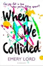 When We Collided 電子書籍 by Emery Lord