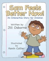 Sam Feels Better Now! - An Interactive Story For Children ebook by Jill Osborne