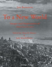 To a New World - Photos and Impressions of America in 1937 ebook by Jon Bernstein, Claus D. Bernet, Judy Mandelbaum