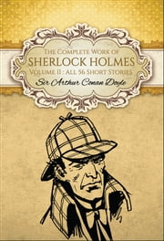 The Complete Work of Sherlock Holmes II (Global Classics) - Volume II (All 56 Short Stories) ebook by Sir Arthur Conan Doyle