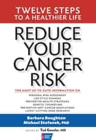 Reduce Your Cancer Risk - Twelve Steps To A Healthier Life ebook by Barbara Boughton, Ted Gansler, MD,...