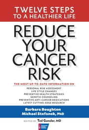 Reduce Your Cancer Risk - Twelve Steps To A Healthier Life ebook by Barbara Boughton,Ted Gansler, MD,Dr. Michael Stefanek, PhD