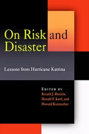 On Risk and Disaster - Lessons from Hurricane Katrina ebook by Ronald J. Daniels,Donald F. Kettl,Howard Kunreuther,Amy Gutmann